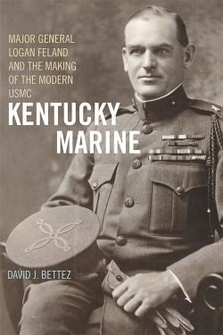 """Kentucky Marine: Major General Logan Feland and the Making of the Modern USMC"""