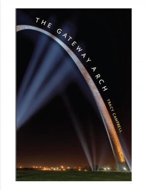 "Tracy Campbell's latest book, ""The Gateway Arch: A Biography,"" explores the political and economic history of St. Louis and the origins of the city's most recognized structure, the Gateway Arch."